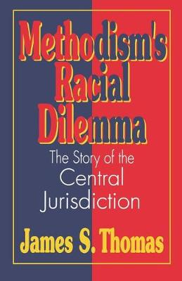 Methodism's Racial Dilemma: The Story of the Central Jurisdiction by James S. Thomas