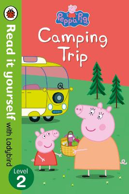 Peppa Pig: Camping Trip - Read it yourself with Ladybird by Ladybird
