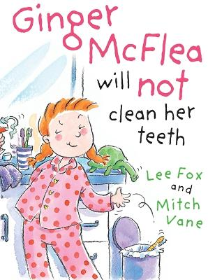 Ginger McFlea Will Not Clean Her Teeth by Lee Fox
