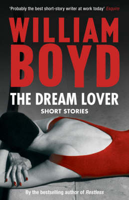 The Dream Lover: Short Stories by William Boyd