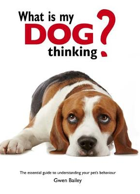 What is my Dog Thinking? by Gwen Bailey