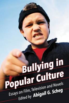 Bullying in Popular Culture by Abigail G. Scheg