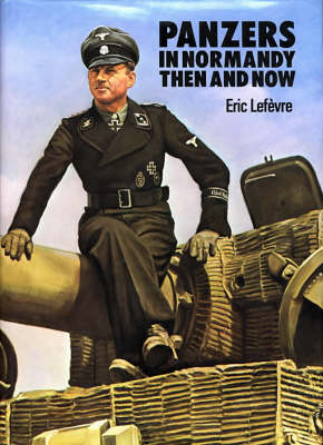 Panzers in Normandy by Eric Lefevre