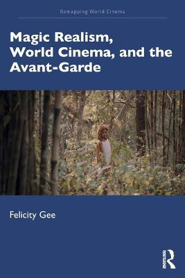 Magic Realism, World Cinema, and the Avant-Garde by Felicity Gee
