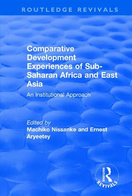 Comparative Development Experiences of Sub-Saharan Africa and East Asia: An Institutional Approach by Ernest Aryeetey