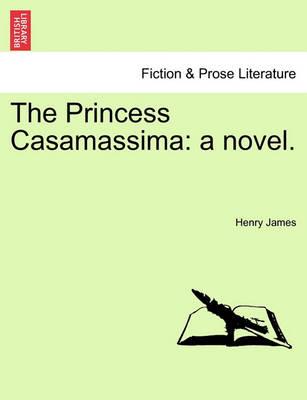The Princess Casamassima: A Novel. by Henry James