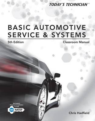 Today's Technician: Basic Automotive Service and Systems, Classroom Manual and Shop Manual by Chris Hadfield