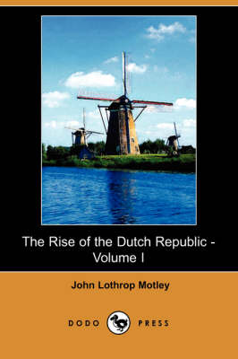 Rise of the Dutch Republic - Volume I (Dodo Press) book