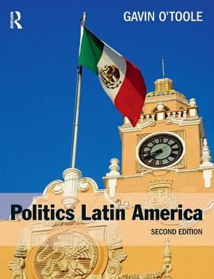 Politics Latin America by Gavin O'Toole