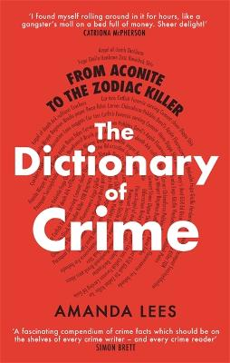 From Aconite to the Zodiac Killer: The Dictionary of Crime book