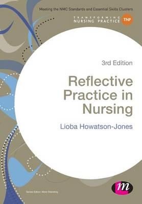 Reflective Practice in Nursing by Lioba Howatson-Jones