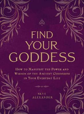 Find Your Goddess by Skye Alexander