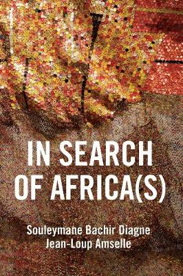 In Search of Africa(s): Universalism and Decolonial Thought by Souleymane Bachir Diagne