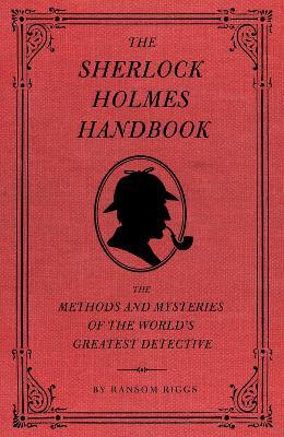 Sherlock Holmes Handbook by Ransom Riggs