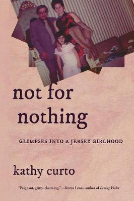 Not for Nothing: Glimpses Into a Jersey Girlhood by Kathy Curto