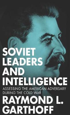 Soviet Leaders and Intelligence by Raymond L. Garthoff