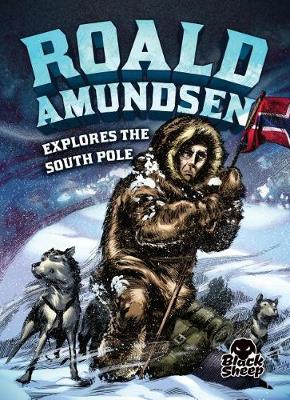 Roald Amundsen Explores the South Pole by Nel Yomtov