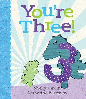 You'Re Three! by Shelly Unwin