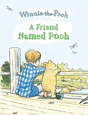 A Friend Named Pooh: Friend Named Pooh, A by Winnie The Pooh