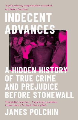 Indecent Advances: A Hidden History of True Crime and Prejudice Before Stonewall book