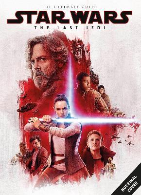 Star Wars: The Last Jedi Ultimate Guide book