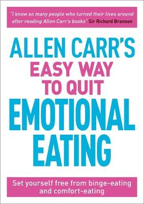 Allen Carr's Easy Way to Quit Emotional Eating: Set yourself free from binge-eating and comfort-eating book