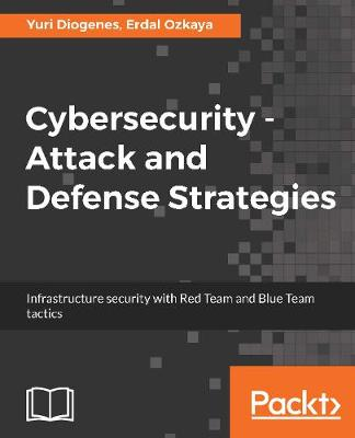 Cybersecurity - Attack and Defense Strategies by Yuri Diogenes