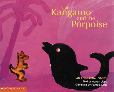 Aboriginal Story: Kangaroo and the Porpoise by Pamela Lofts