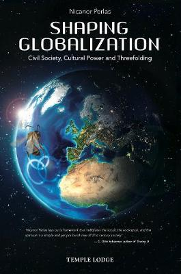 Shaping Globalization: Civil Society, Cultural Power and Threefolding by Nicanor Perlas