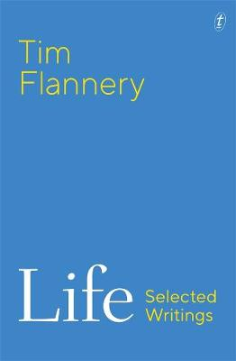 Life: Selected Writings by Tim Flannery