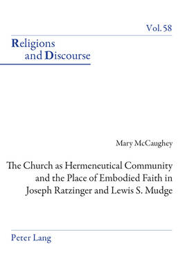 The Church as Hermeneutical Community and the Place of Embodied Faith in Joseph Ratzinger and Lewis S. Mudge by Mary McCaughey