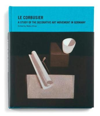 Le Corbusier: A Study of the Decorative Art Movement in Germany book