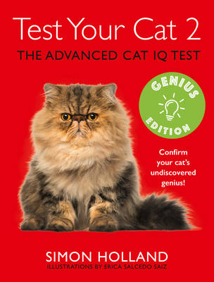 Test Your Cat 2: Genius Edition: Confirm your cat's undiscovered genius! by Simon Holland