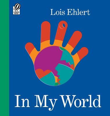 In My World by Lois Ehlert