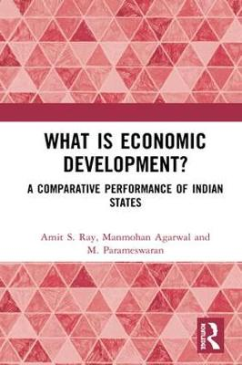 What is Economic Development?: A Comparative Performance of Indian States by Amit S. Ray