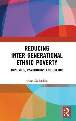 Reducing Inter-generational Ethnic Poverty: Economics, Psychology and Culture book