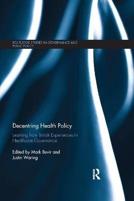 Decentring Health Policy: Learning from British Experiences in Healthcare Governance by Mark Bevir