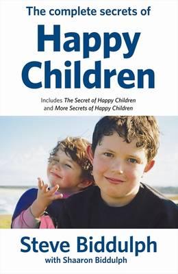 Complete Secrets of Happy Children by Steve Biddulph