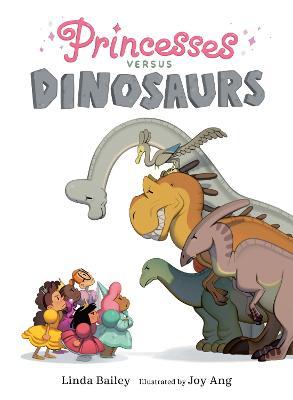 Princesses Versus Dinosaurs by Linda Bailey