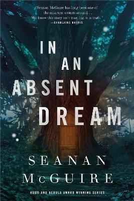 In An Absent Dream: Wayward Children #4 by Seanan McGuire