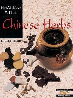 Healing with Chinese Herbs by Lesley Tierra