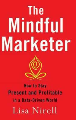 The Mindful Marketer by Lisa Nirell