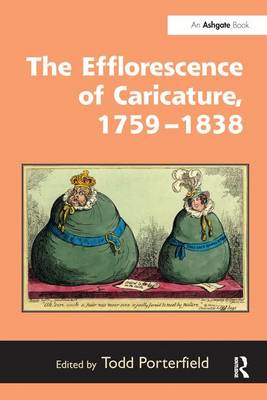 The Efflorescence of Caricature, 1759-1838 by Todd Porterfield