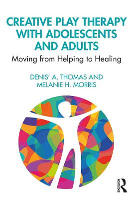 Creative Play Therapy with Adolescents and Adults: Moving from Helping to Healing book