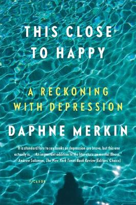 This Close to Happy by Daphne Merkin