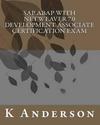 SAP ABAP with Netweaver 7.0 Development Associate Certification Exam by K Anderson