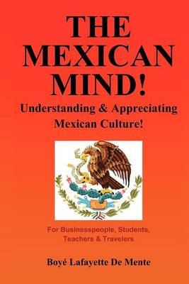The Mexican Mind! by Boye Lafayette De Mente