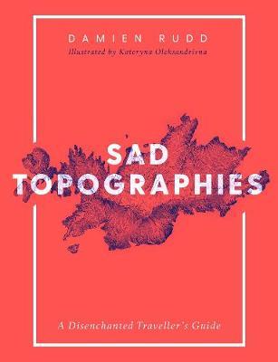 Sad Topographies by Damien Rudd