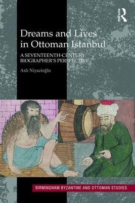 Dreams and Lives in Ottoman Istanbul by Asli Niyazioglu