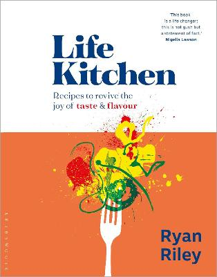 Life Kitchen: Quick, easy, mouth-watering recipes to revive the joy of eating by Ryan Riley